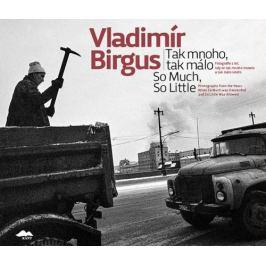 Vladimír Birgus - TAK MNOHO, TAK MÁLO