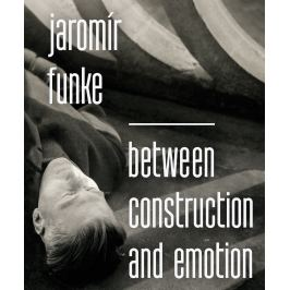 Jaromír Funke - BETWEEN CONSTRUCTION AND EMOCION