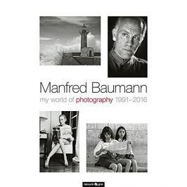 Manfred Baumann - MY WORLD OF PHOTOGRAPHY 1991-2016