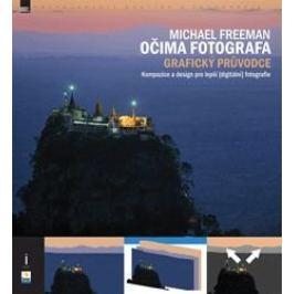 OČIMA FOTOGRAFA Grafický průvodce - Michael Freeman